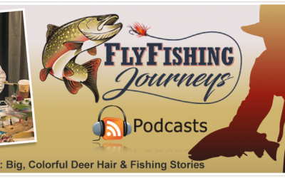 Big, Colorful Deer Hair & Fishing Stories with Steve Wascher