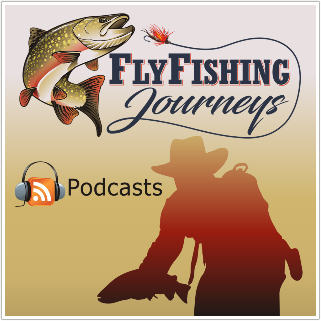 Fly Fishing Journeys Podcast